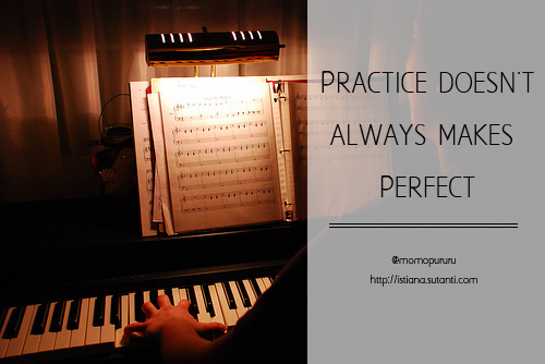 Practice doesn't always makes perfect